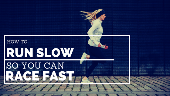 How to Run Slow so you can Race Fast